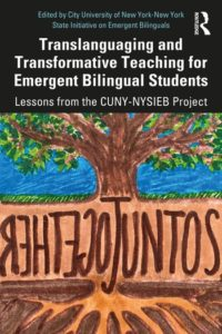 Translanguaging and Transformative Teaching for Emergent Bilingual Students: Lessons from the CUNY-NYSIEB Project